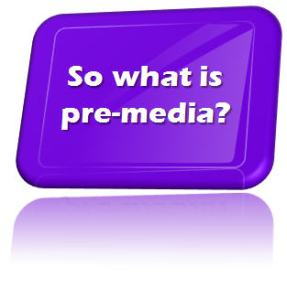 So what is premedia